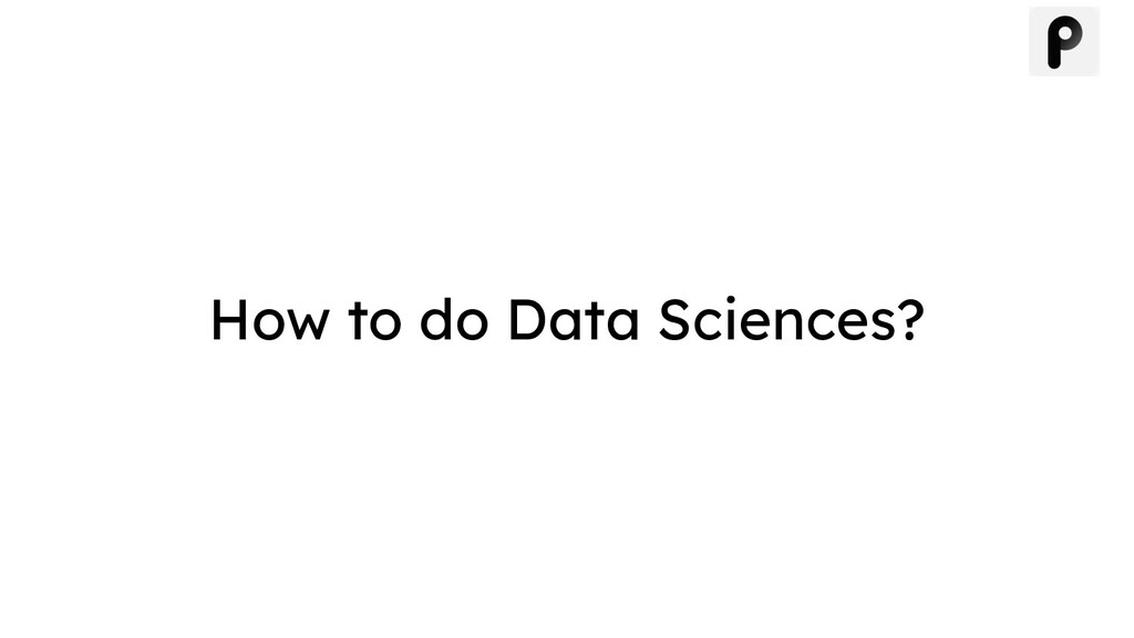 How to do Data Sciences?