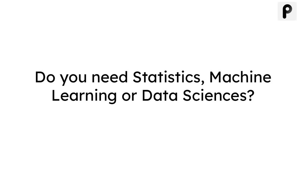 Do you need Statistics, Machine Learning or Dat...