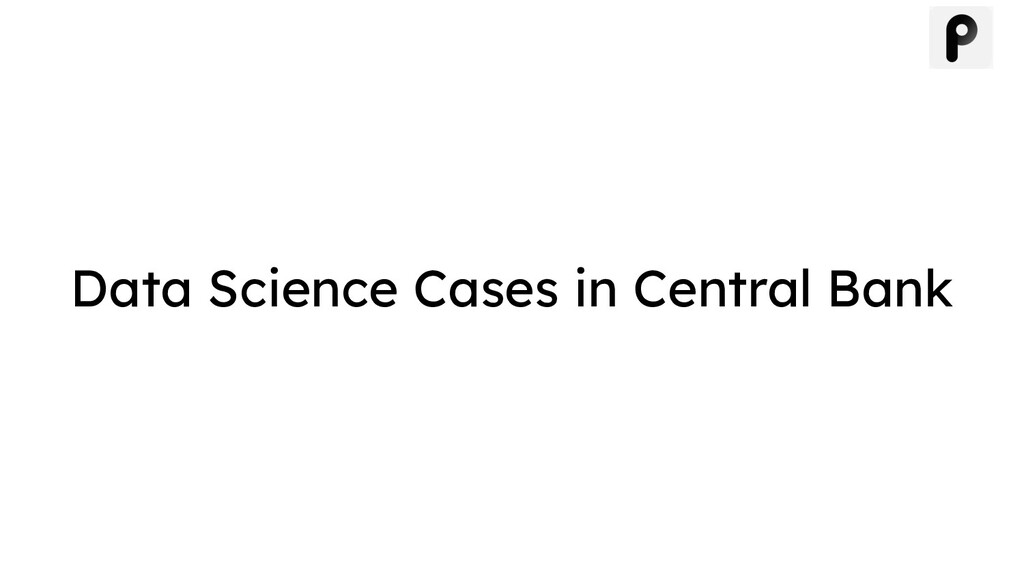 Data Science Cases in Central Bank
