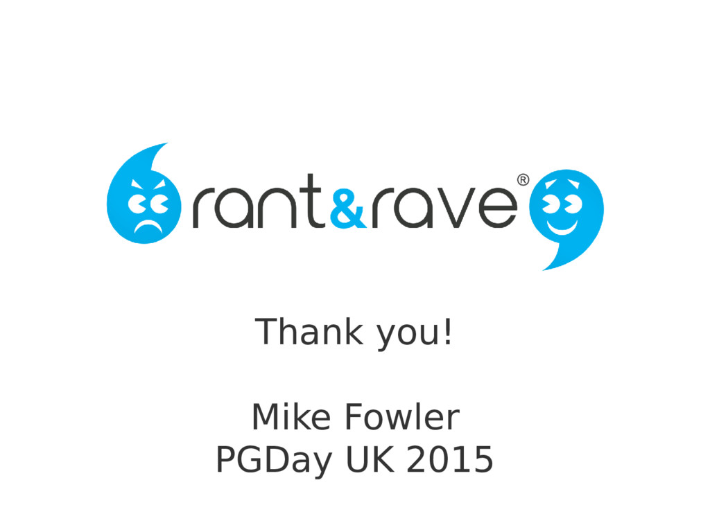 Migrating Rant & Rave to PostgreSQL Mike Fowler...