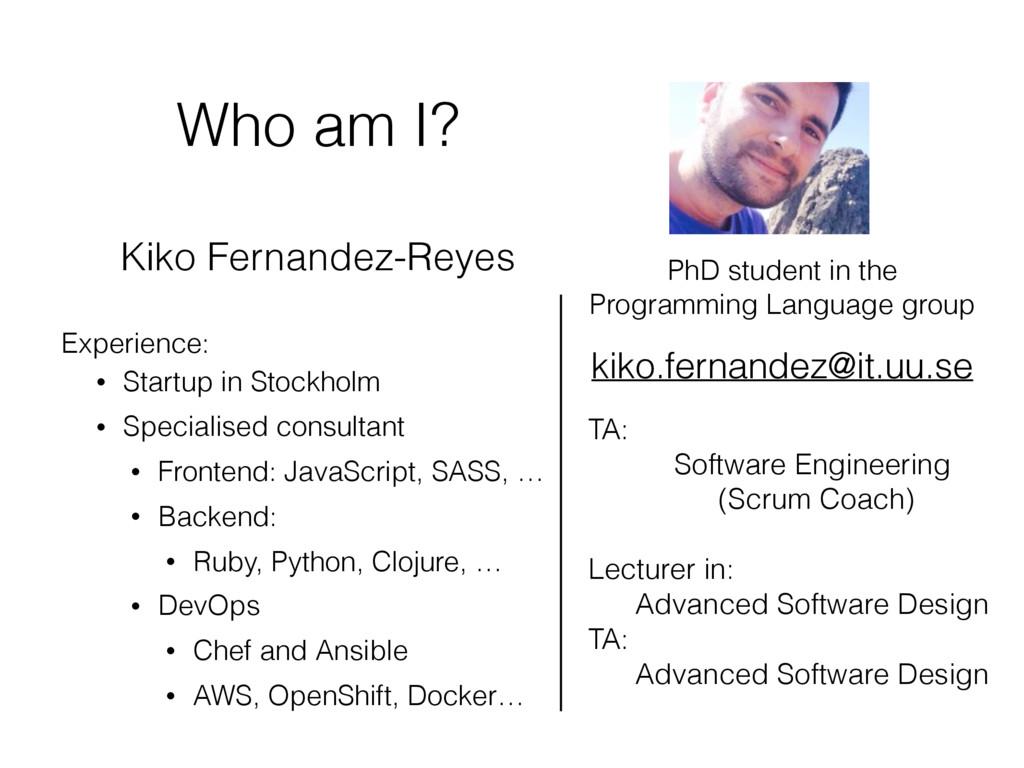 Who am I? Kiko Fernandez-Reyes Experience: • St...