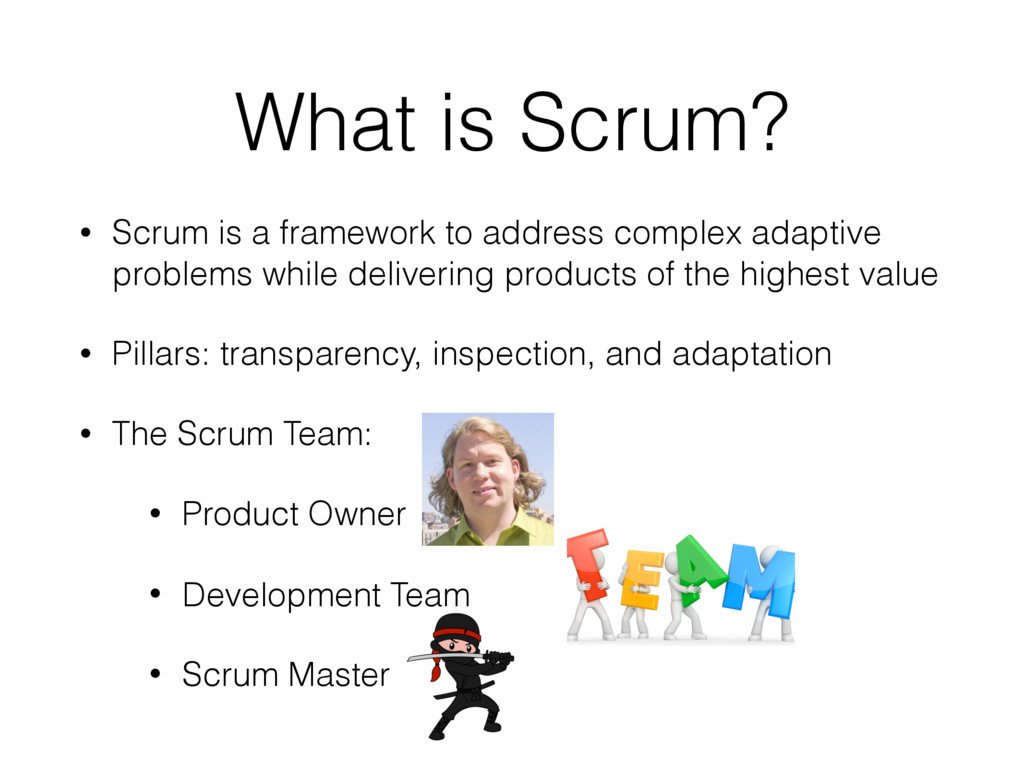 What is Scrum? • Scrum is a framework to addres...