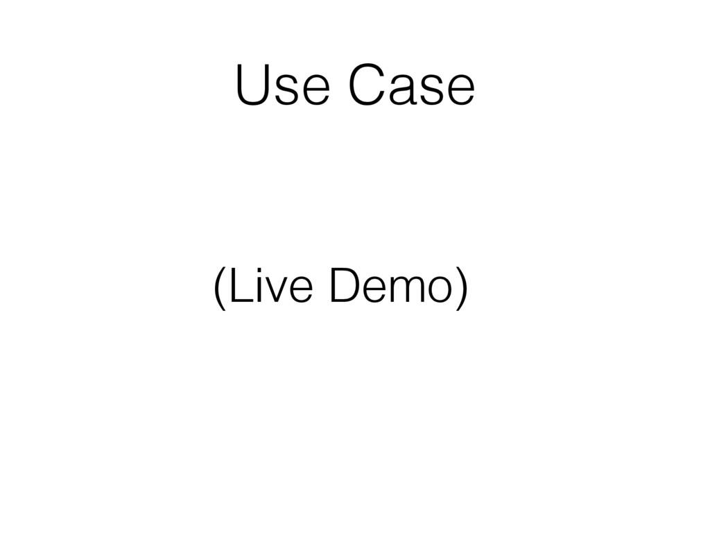 Use Case (Live Demo)