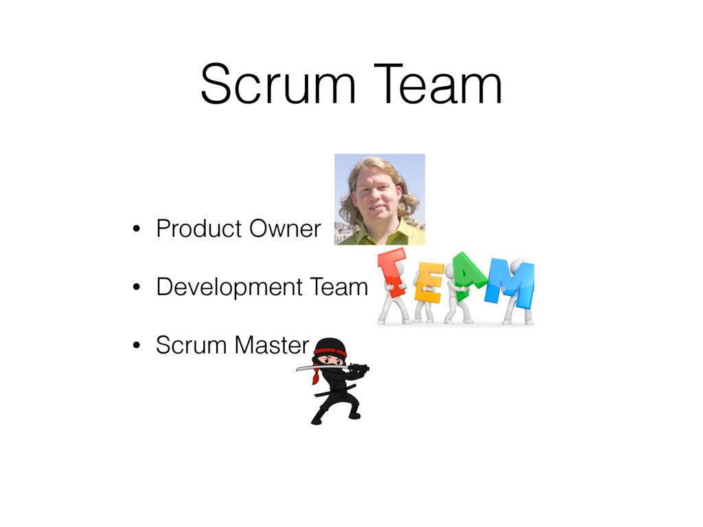 Scrum Team • Product Owner • Development Team •...