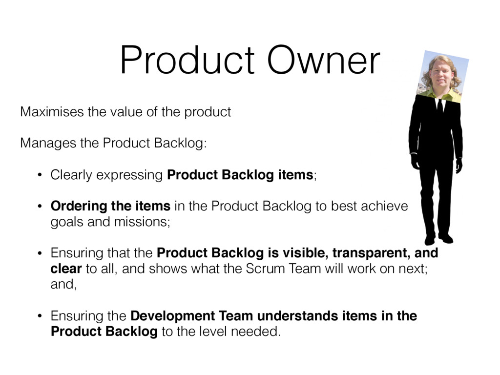 Maximises the value of the product Manages the ...