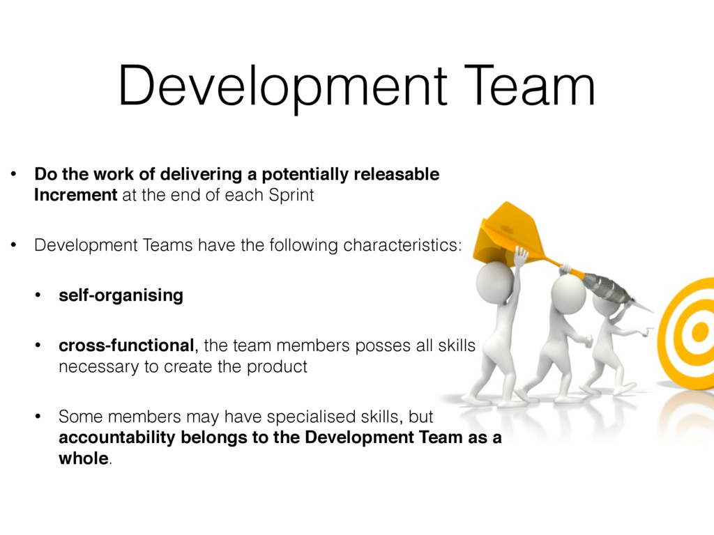 Development Team • Do the work of delivering a ...