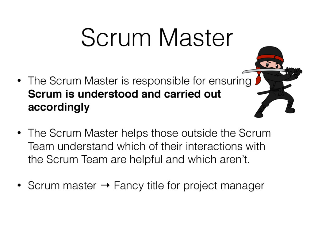 Scrum Master • The Scrum Master is responsible ...
