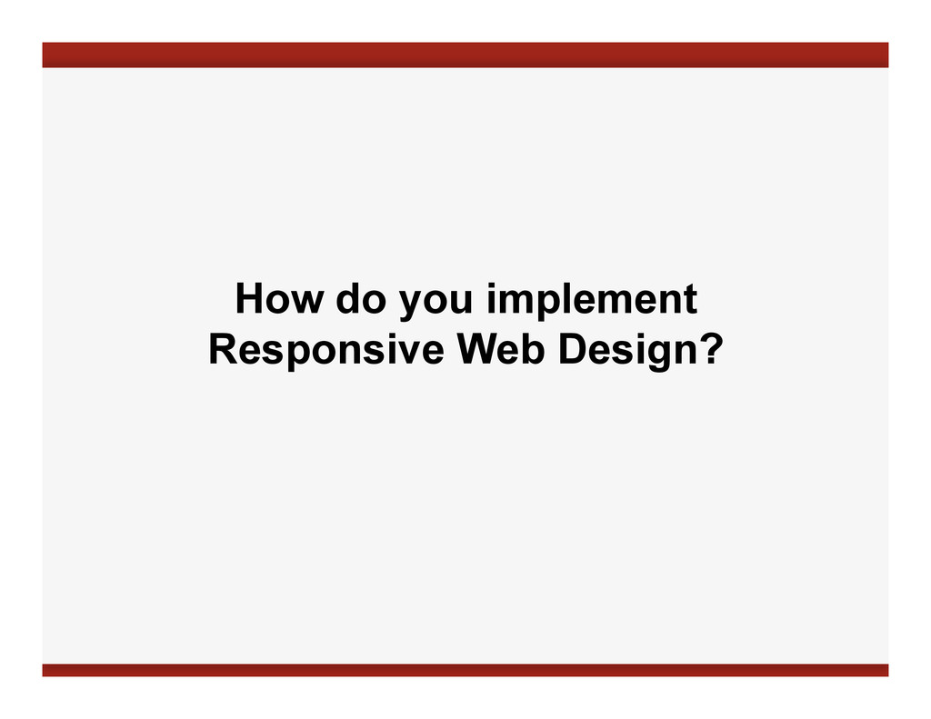 How do you implement Responsive Web Design?