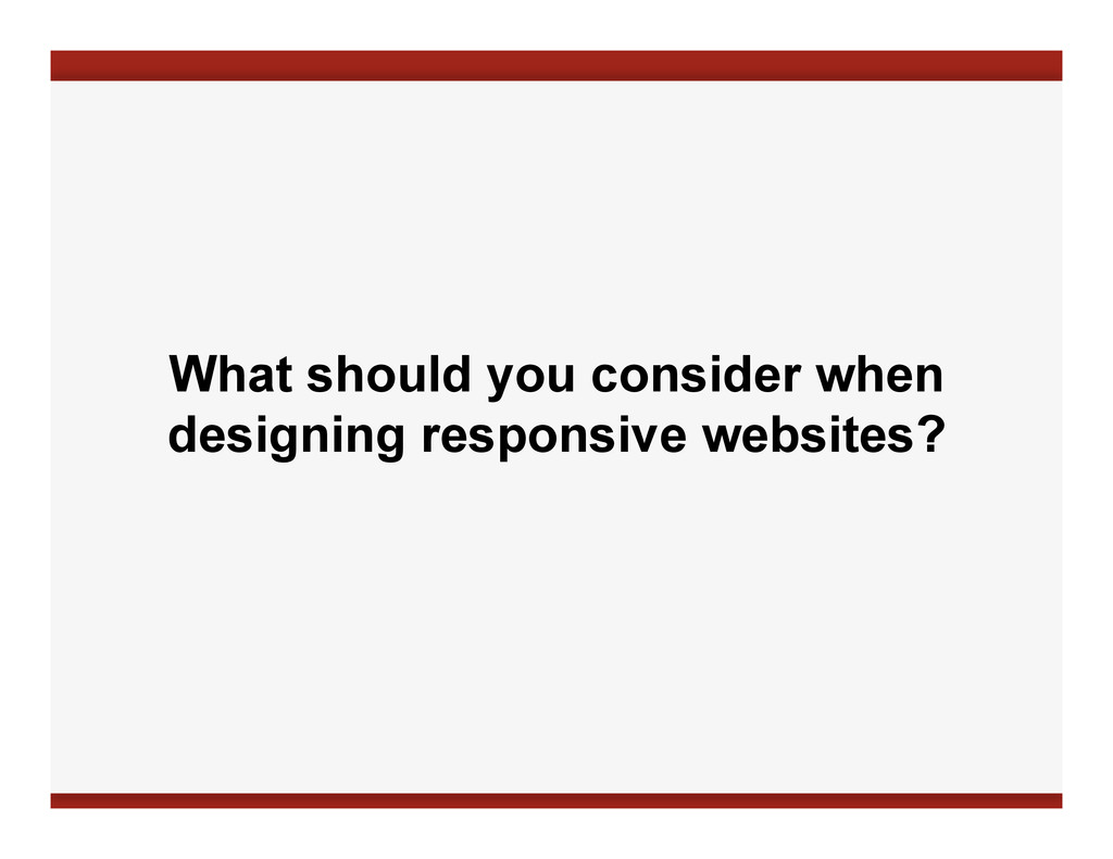 What should you consider when designing respons...