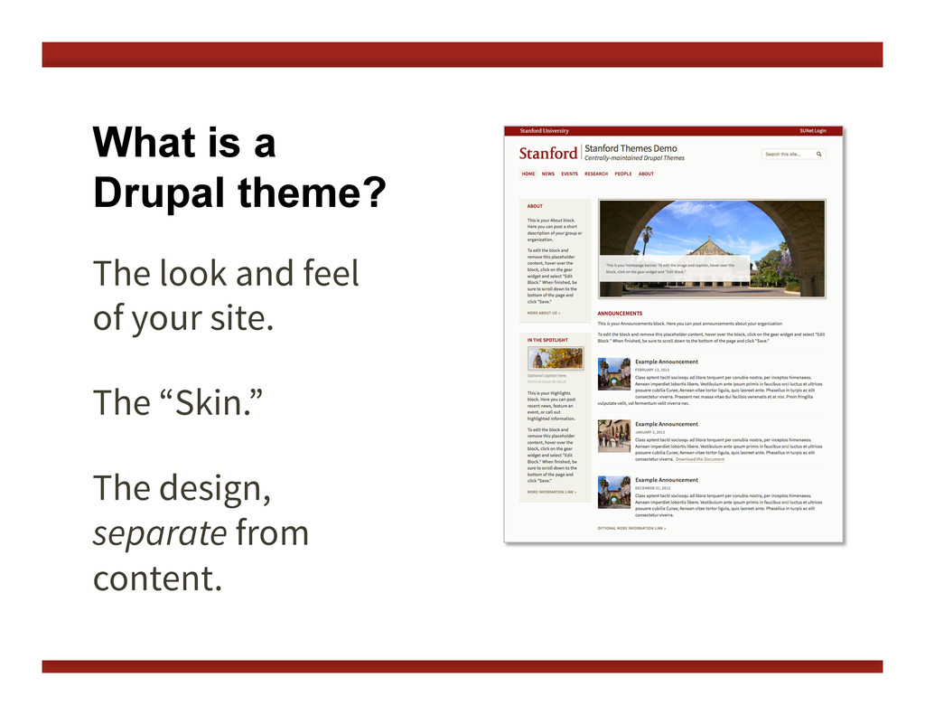 What is a Drupal theme? The look and feel of yo...