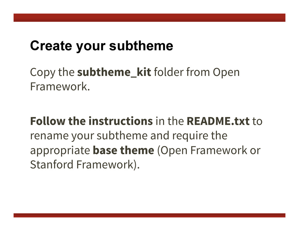 Create your subtheme Copy the subtheme_kit fold...