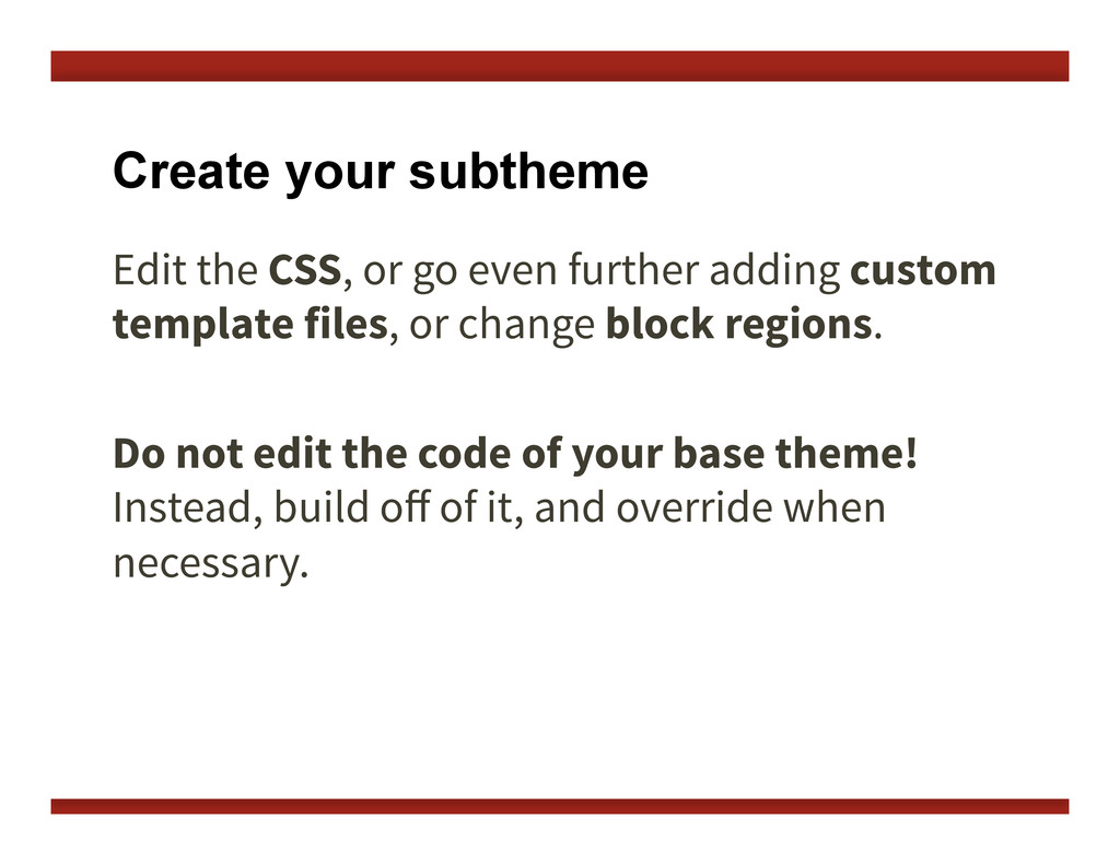 Create your subtheme Edit the CSS, or go even f...