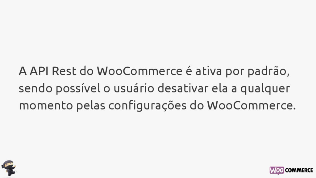 A API Rest do WooCommerce é ativa por padrão, s...