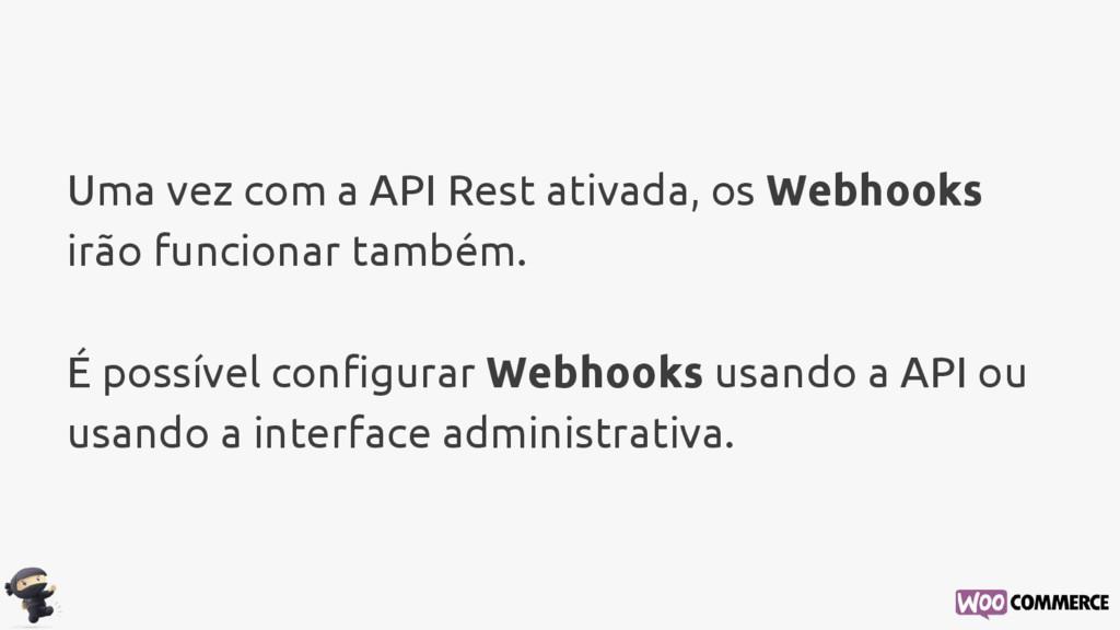 Uma vez com a API Rest ativada, os Webhooks irã...