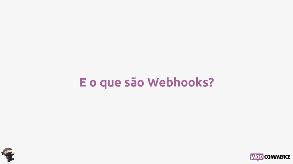E o que são Webhooks?