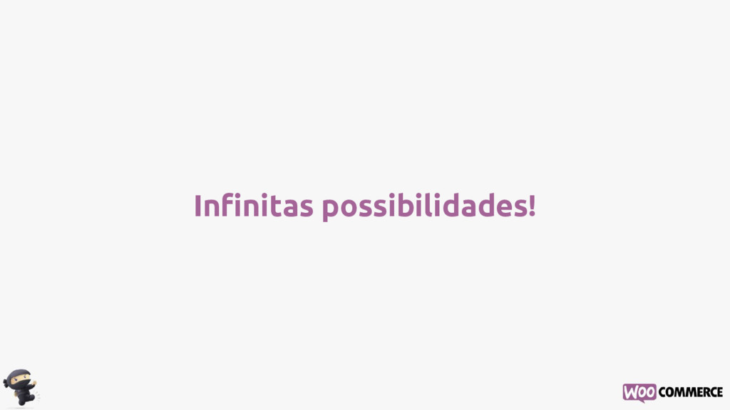 Infinitas possibilidades!