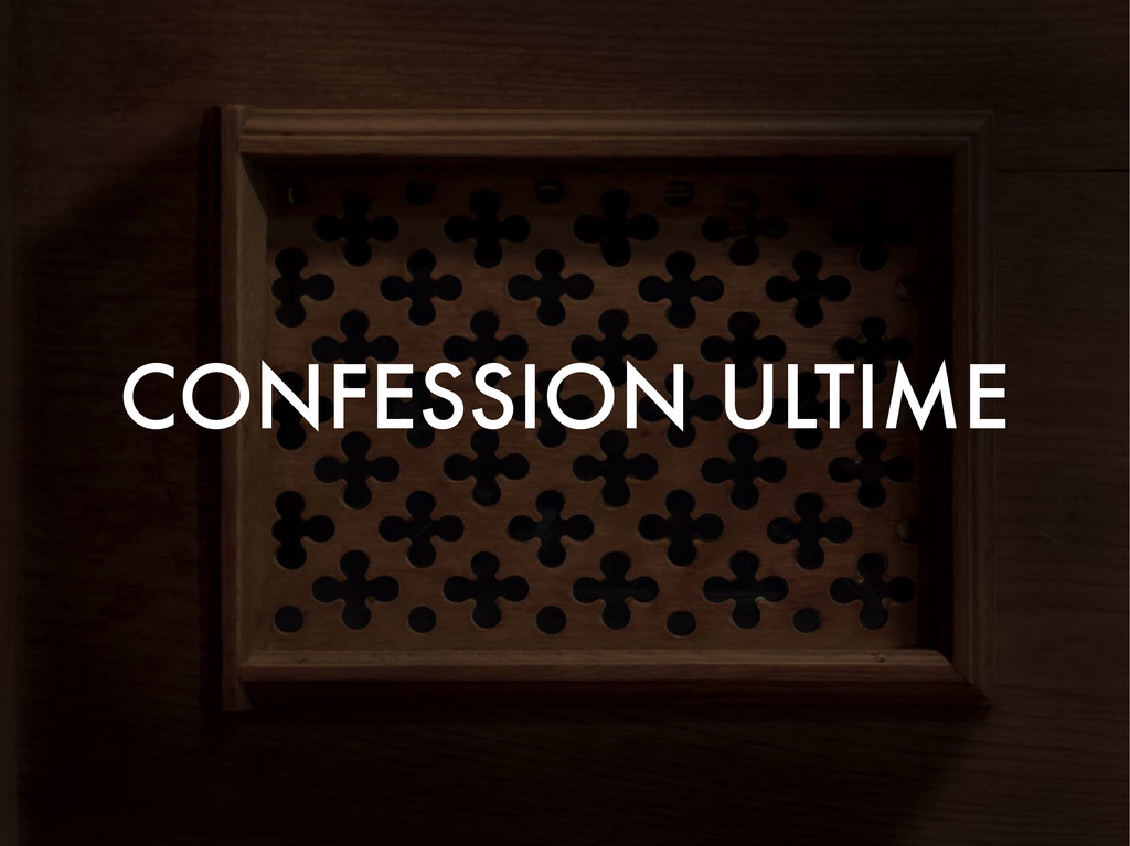 CONFESSION ULTIME