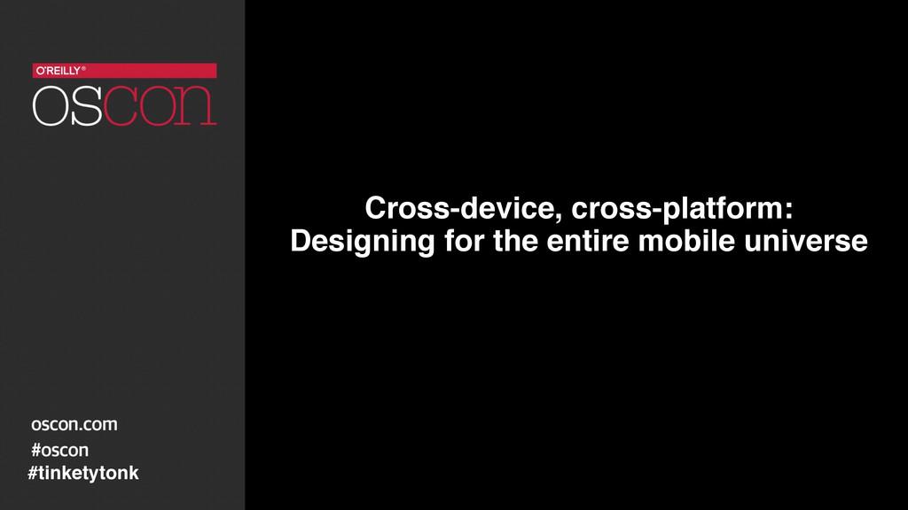 Cross-device, cross-platform:  Designing for t...