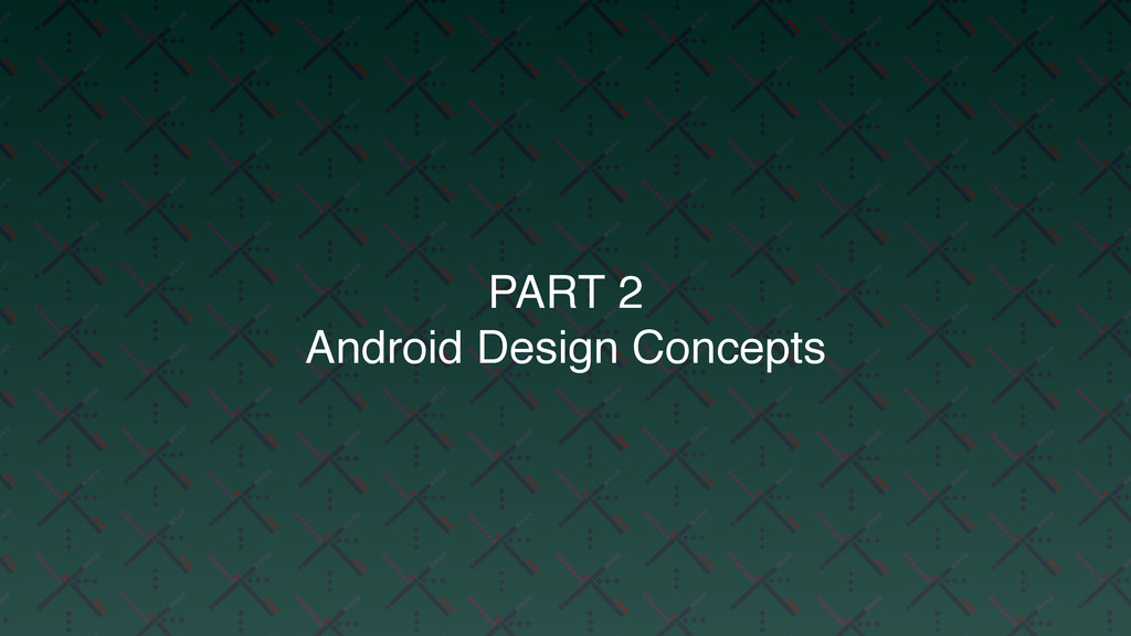 PART 2 Android Design Concepts