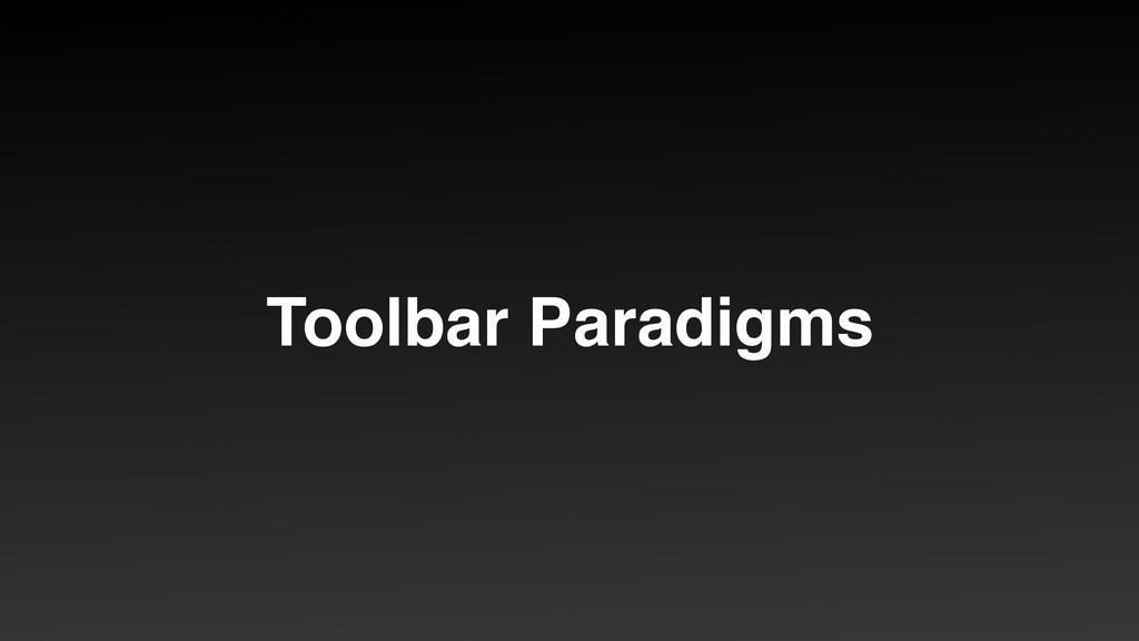 Toolbar Paradigms