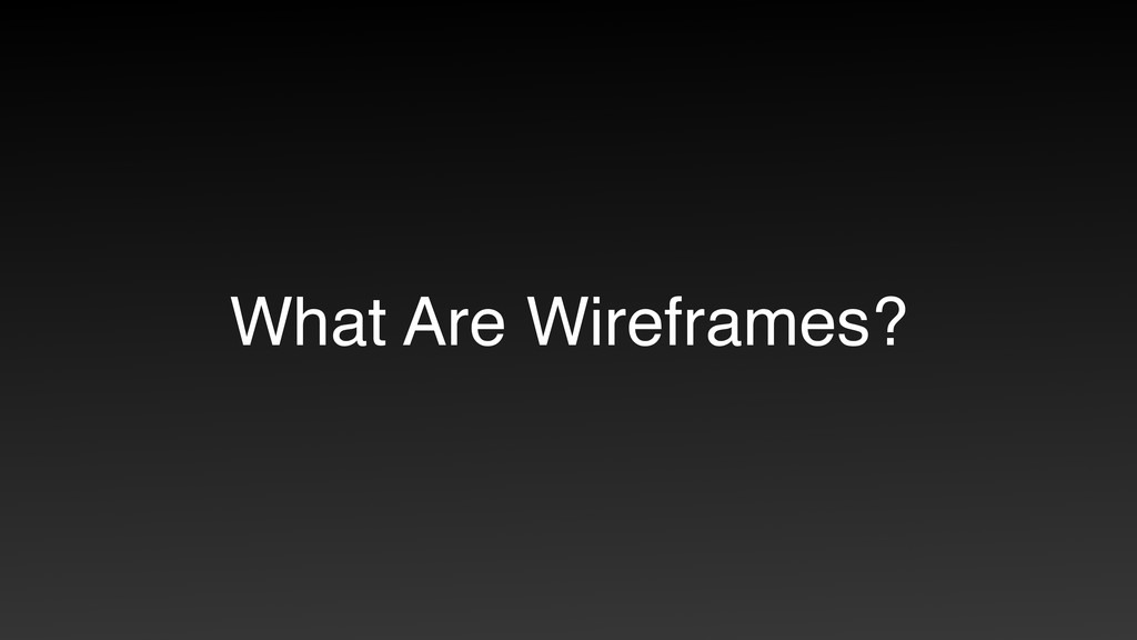 What Are Wireframes?