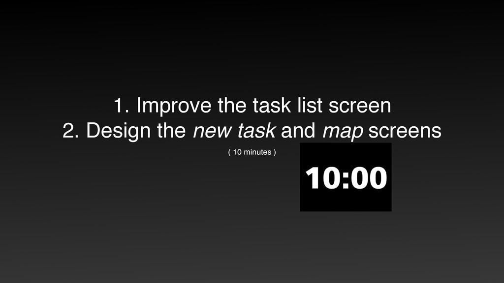 1. Improve the task list screen 2. Design the n...