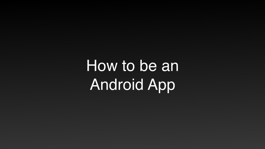How to be an Android App