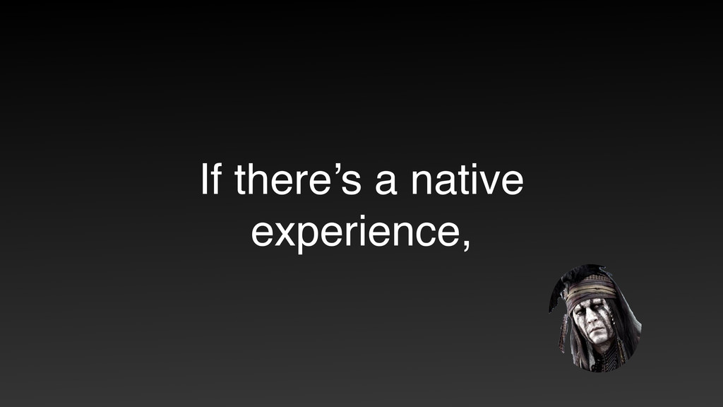 If there's a native experience,
