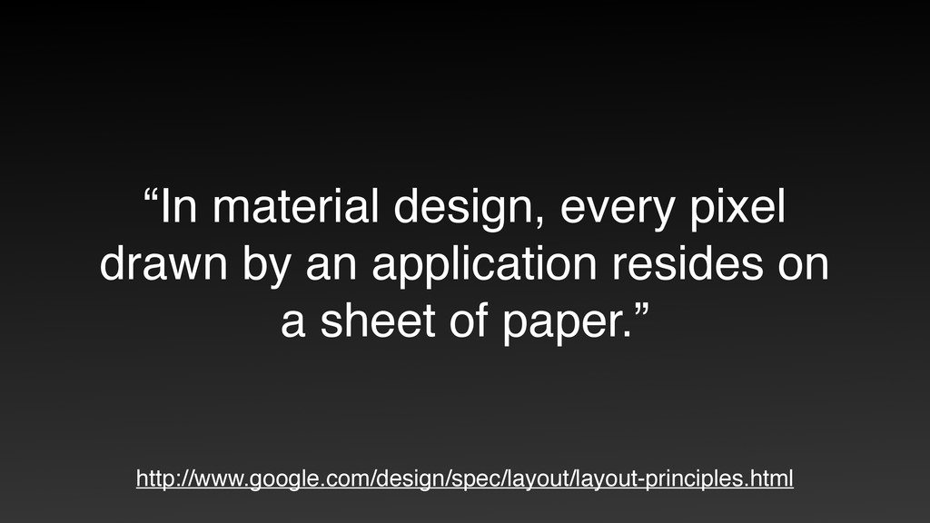 """""""In material design, every pixel drawn by an ap..."""
