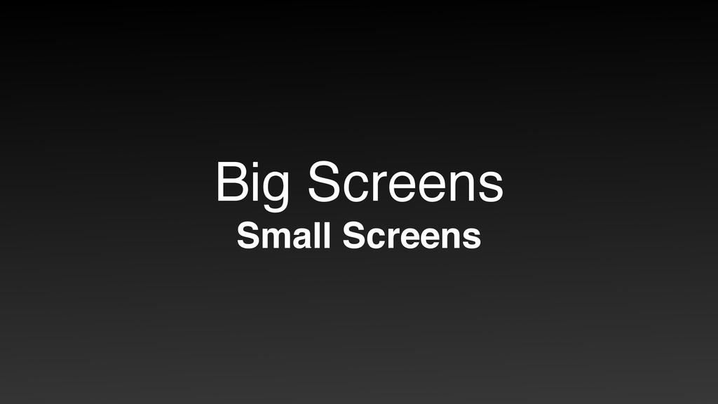 Big Screens Small Screens