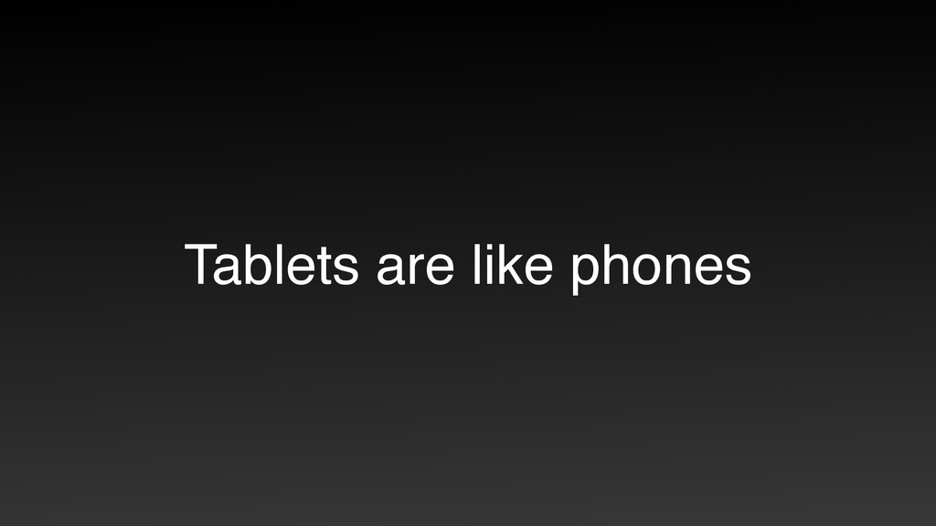 Tablets are like phones