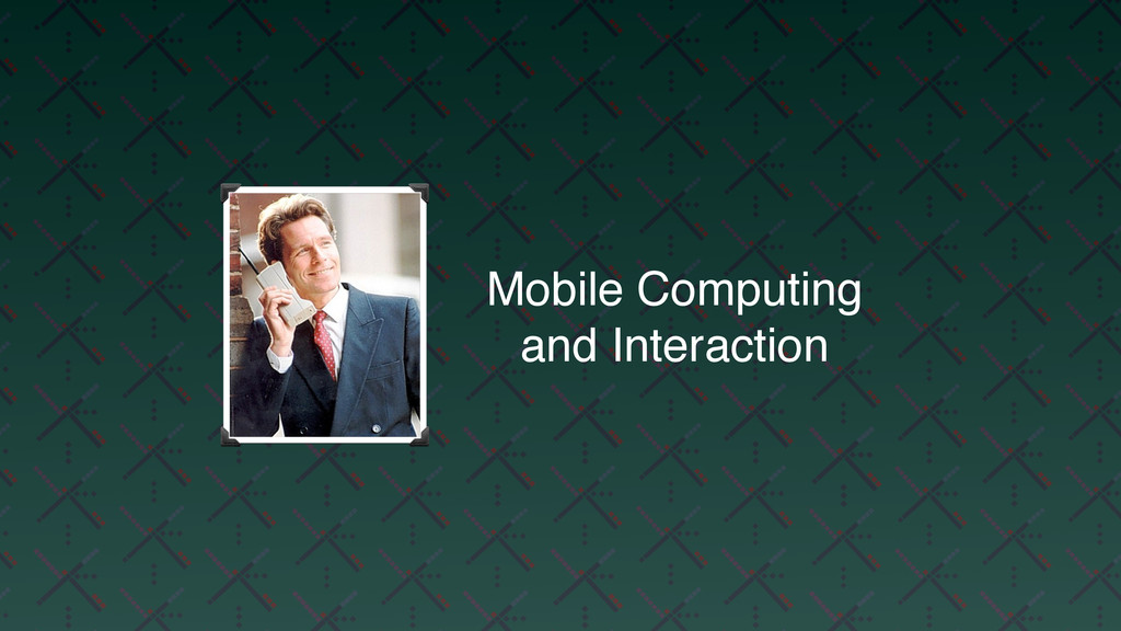 Mobile Computing and Interaction