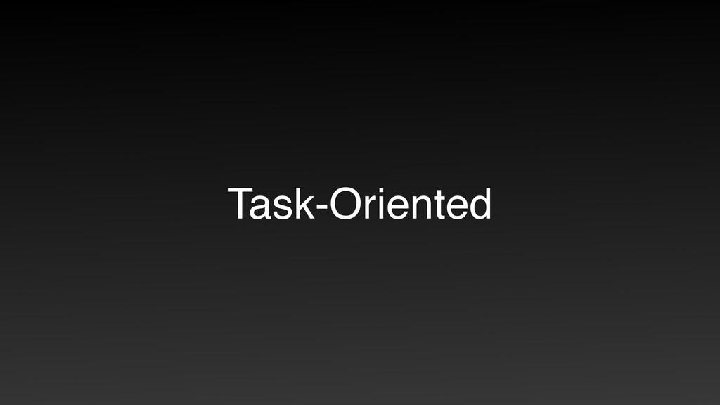 Task-Oriented