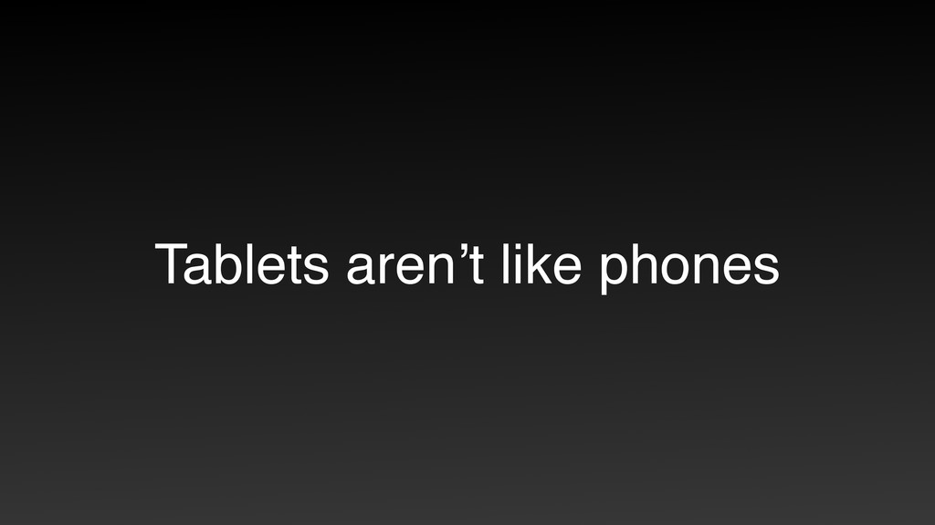 Tablets aren't like phones