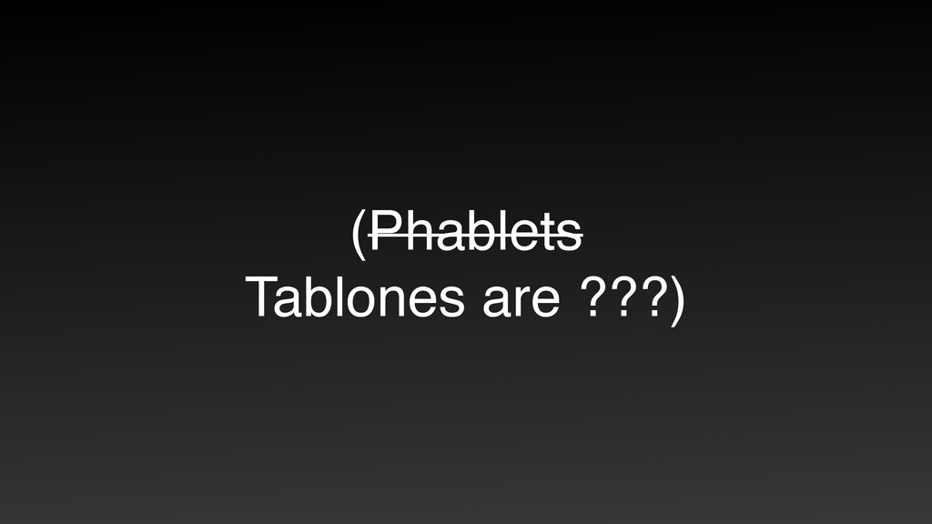 (Phablets Tablones are ???)