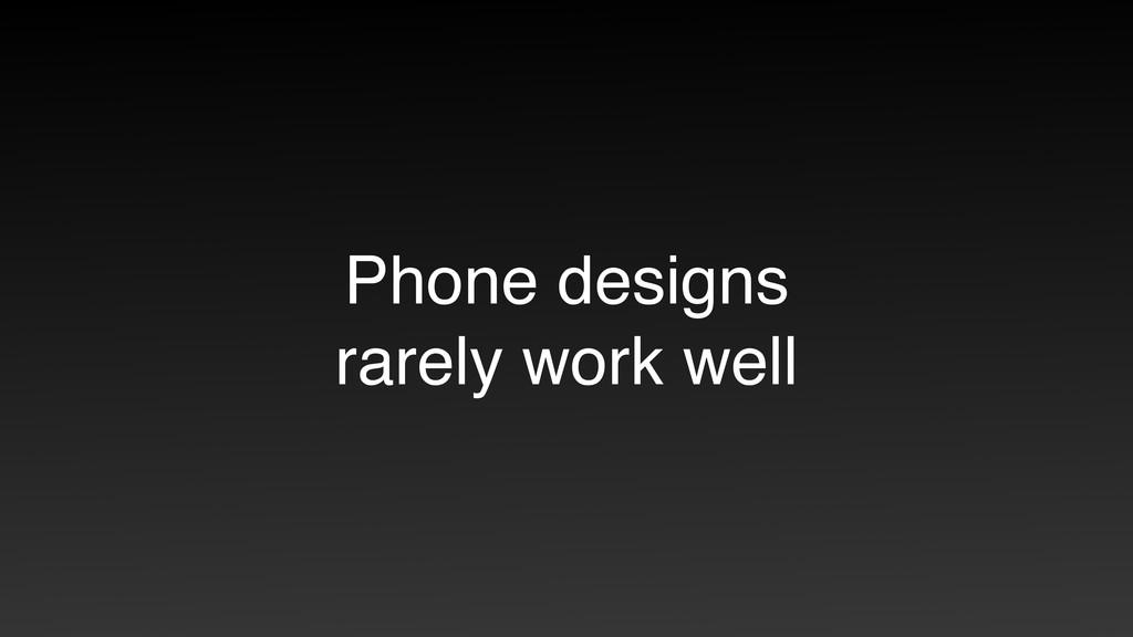 Phone designs rarely work well