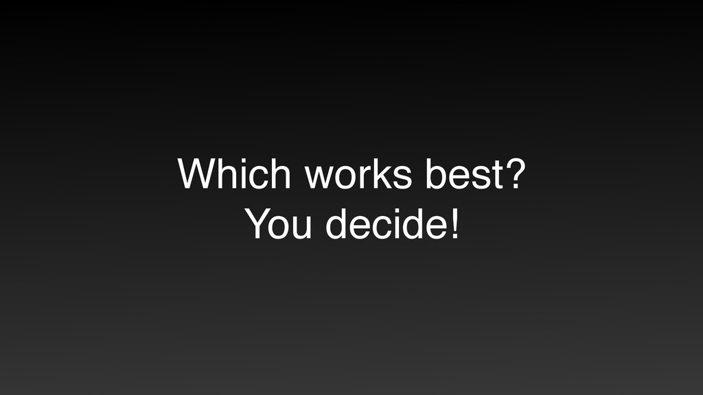 Which works best? You decide!