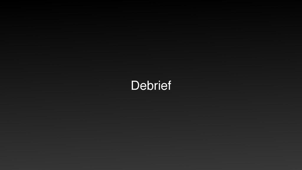 Debrief
