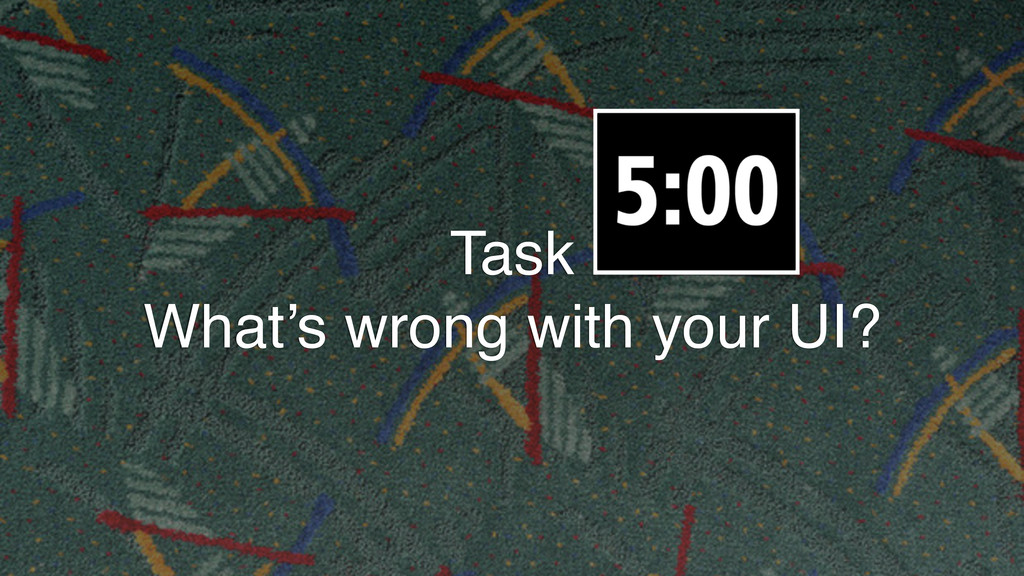 Task What's wrong with your UI?