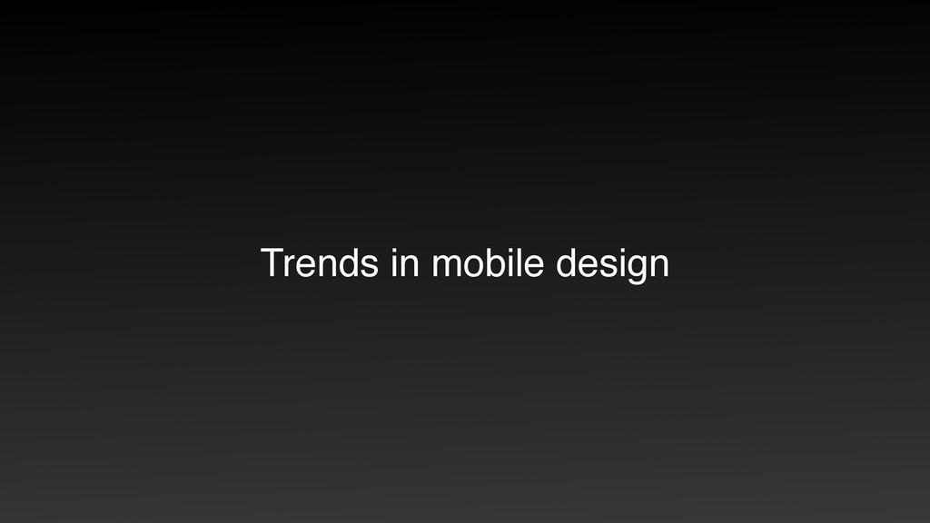 Trends in mobile design