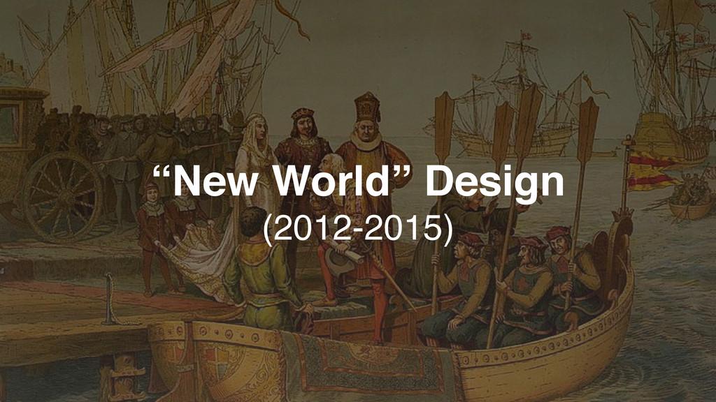 """New World"" Design (2012-2015)"
