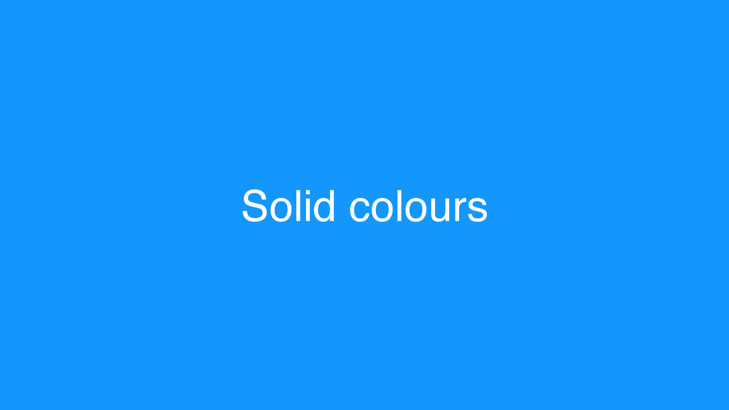 Solid colours