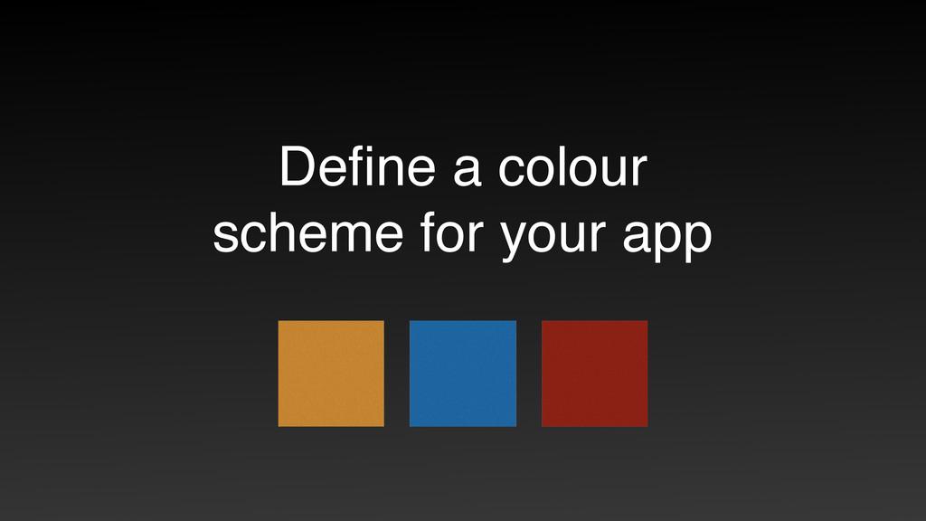 Define a colour scheme for your app