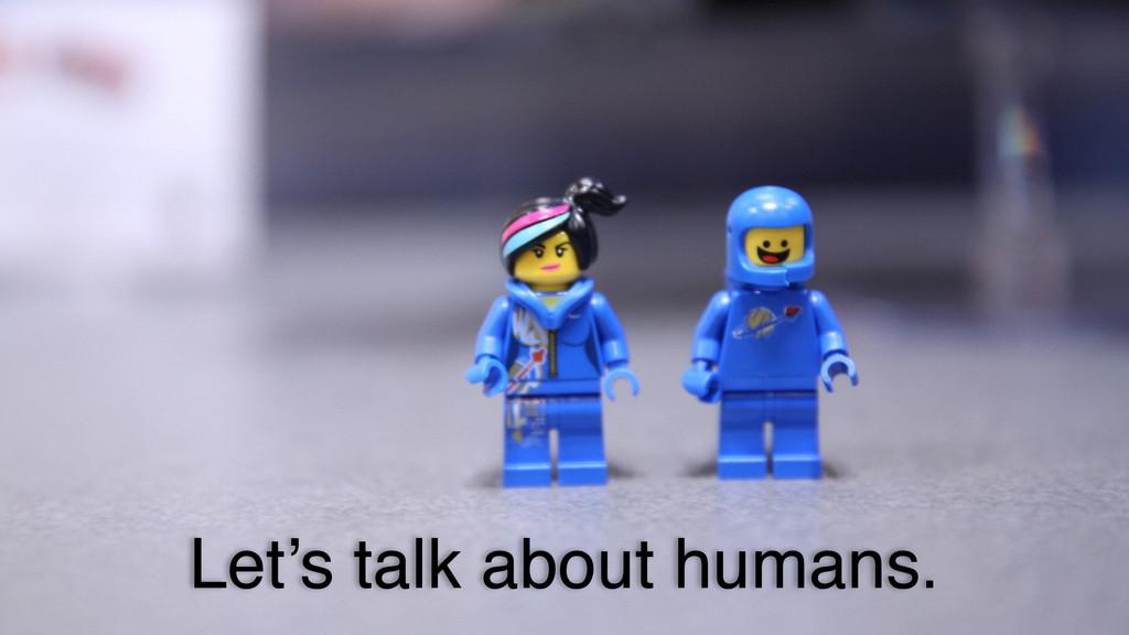 Let's talk about humans.