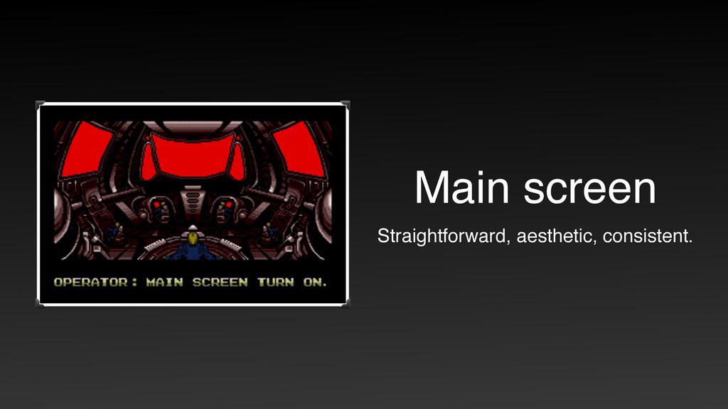 Main screen Straightforward, aesthetic, consist...