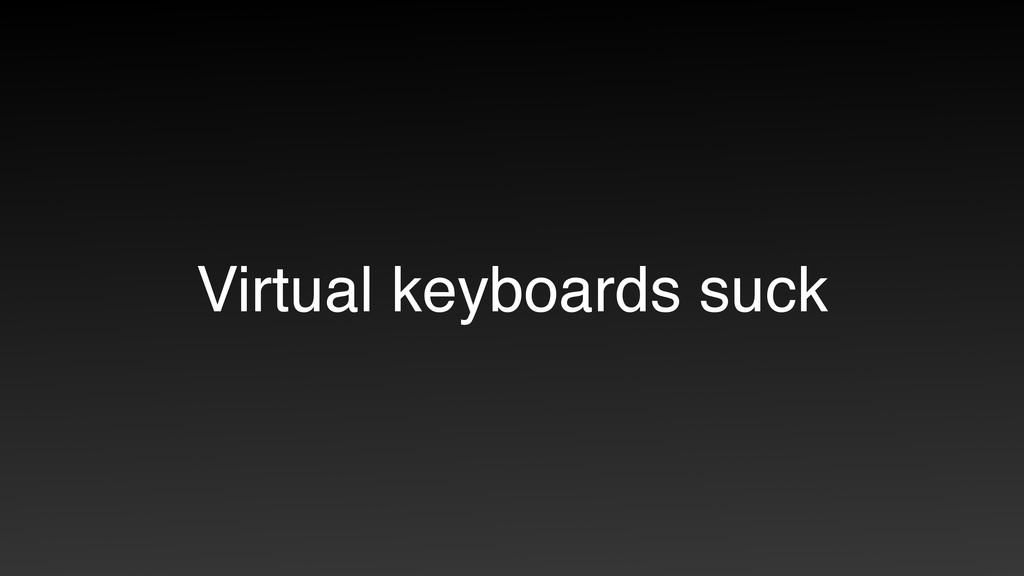 Virtual keyboards suck