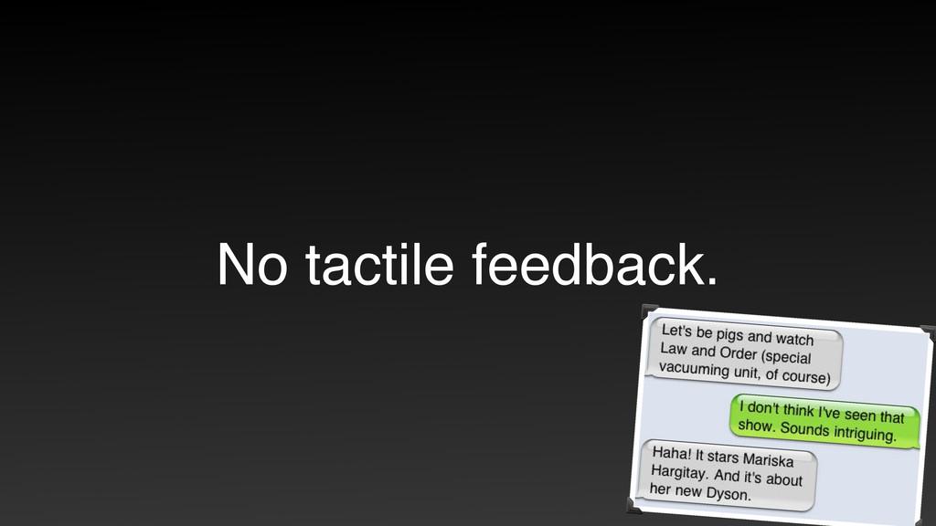 No tactile feedback.