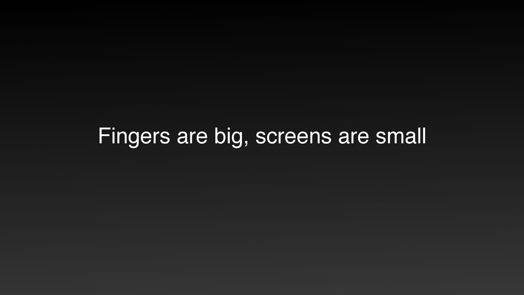 Fingers are big, screens are small