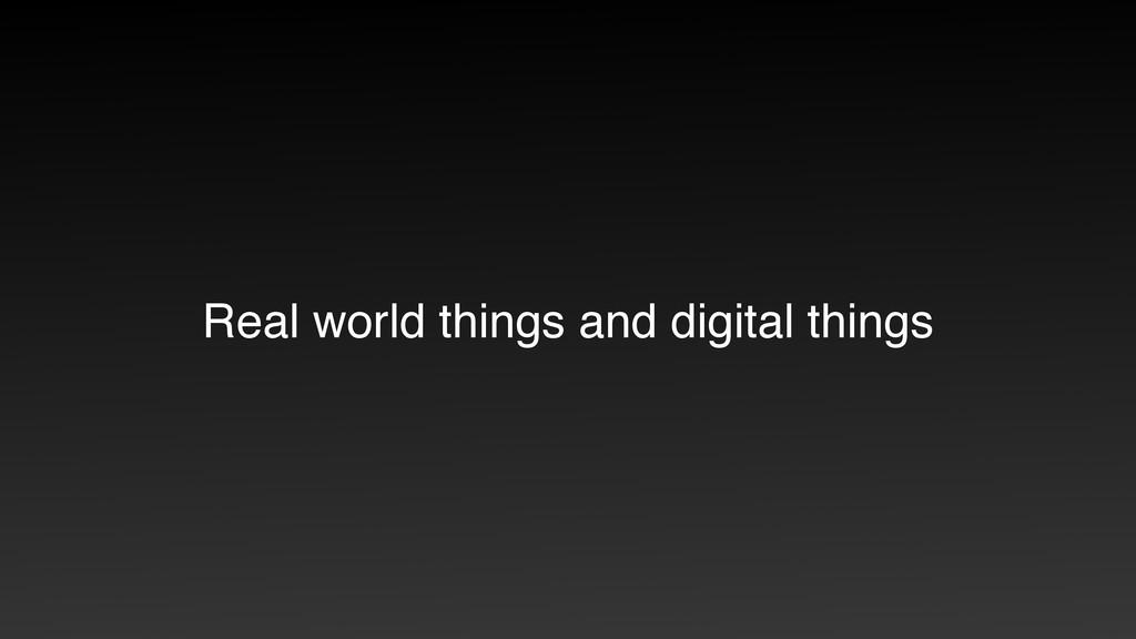 Real world things and digital things