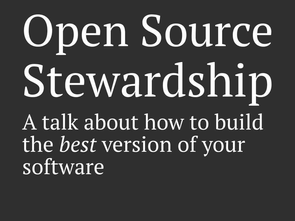 Open Source Stewardship A talk about how to bui...